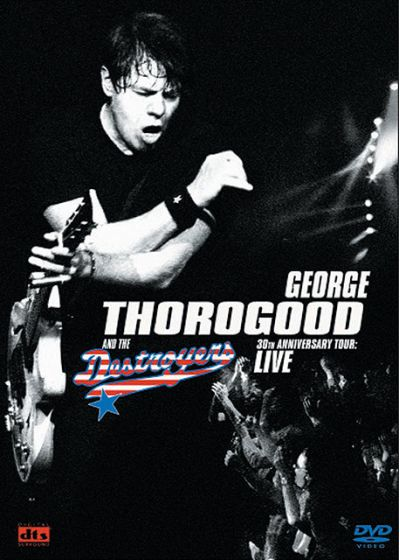 Thorogood, George - & The Destroyers - 30th Anniversary Tour Live - DVD