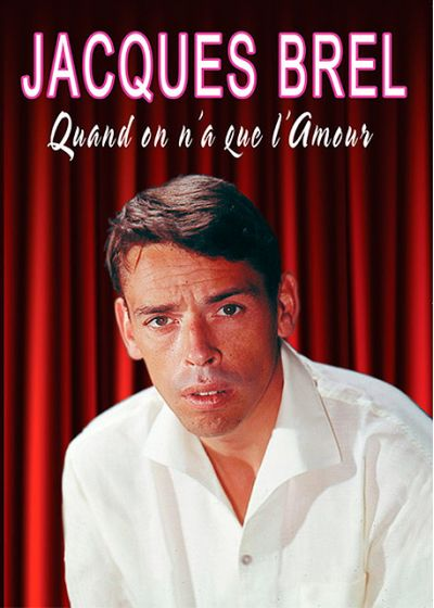 Jacques Brel : Quand on a que l'amour - DVD
