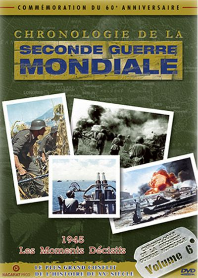 Chronologie de la seconde guerre mondiale - Volume 6 - 1945 et les moments décisifs - DVD