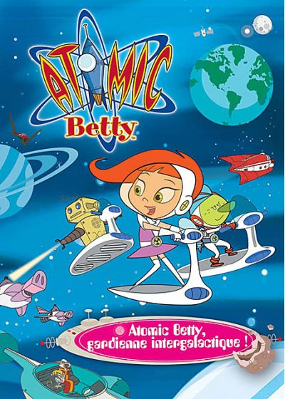 Atomic Betty - Gardienne intergalactique ! - DVD