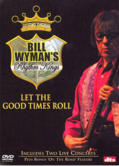 Wyman, Bill - Bill Wyman's Rhythm Kings : Let the Good Times Roll - DVD